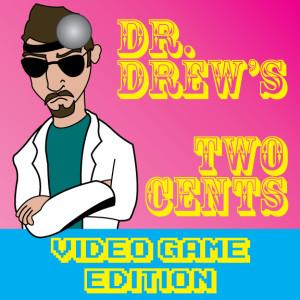 DrDrewTwoCents_VidGames